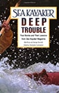 Sea Kayaker's Deep Trouble: True Stories and Their Lessons from Sea Kayaker Magazine